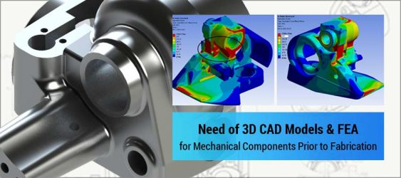 Need of 3D CAD models and FEA for Mechanical Components Prior to Fabrication
