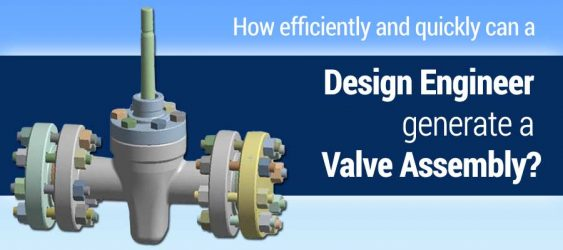 How efficiently and quickly can a design engineer generate a valve assembly?